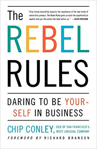 The Rebel Rules by Chip Conley: Daring to be Yourself in Business