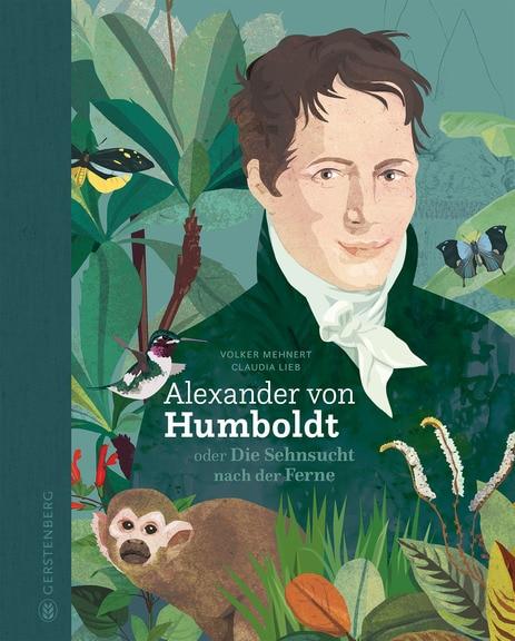 """""""Alexander von Humboldt oder Die Sehnsucht nach der Ferne"""", Photo by Gerstenberg Verlag"""